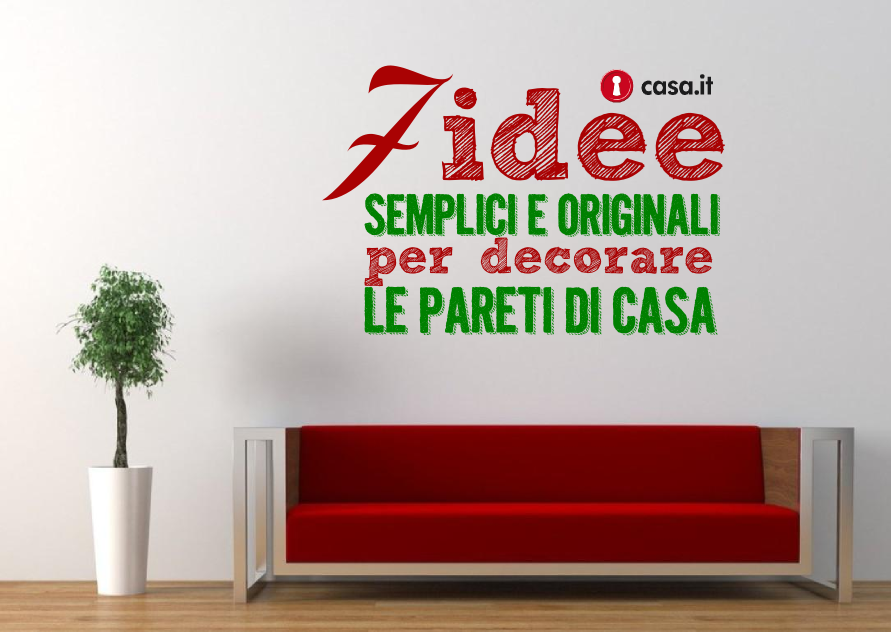 Sette idee semplici ed originali per decorare le pareti di for Idee casa originali