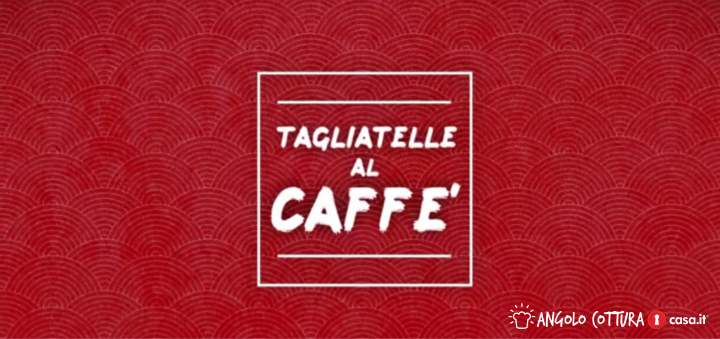 ricetta_tagliatelle_al_caffè